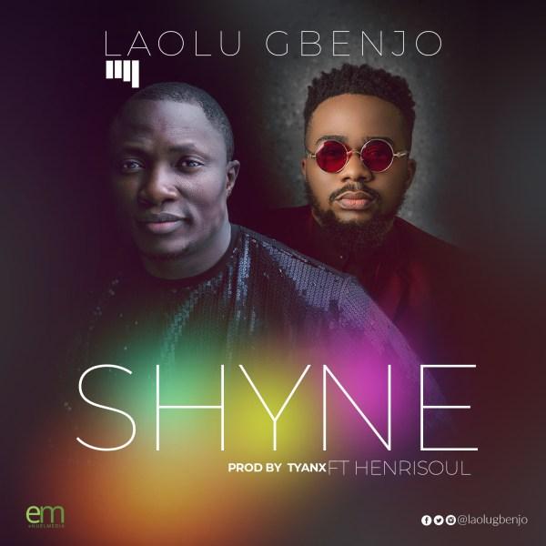 Shyne By Laolu Gbenjo