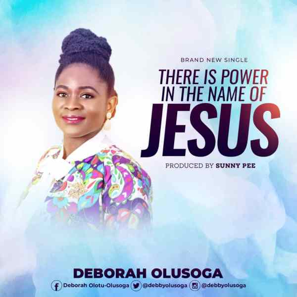 Deborah Olusoga - There is Power In The Name Of Jesus