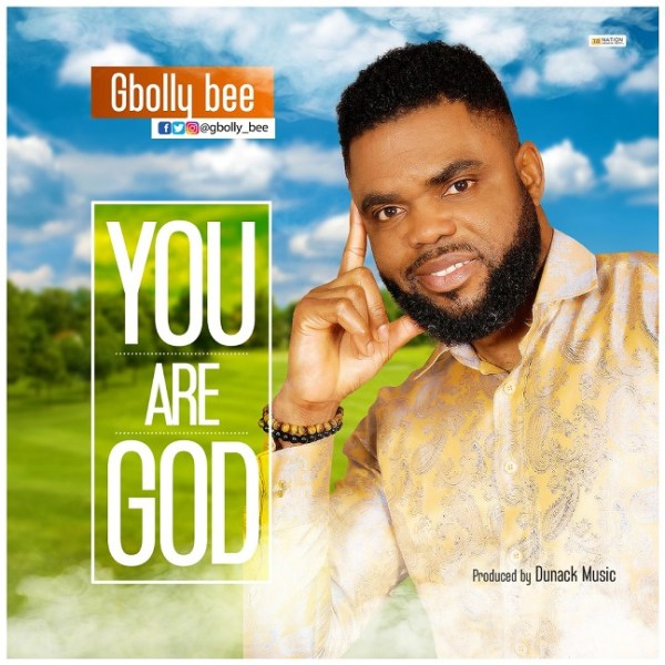 You Are God By Gbolly Bee