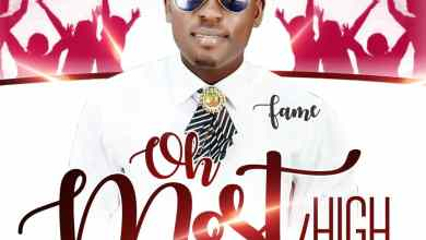 Photo of [Audio+Lyrics] Oh Most High By Fame