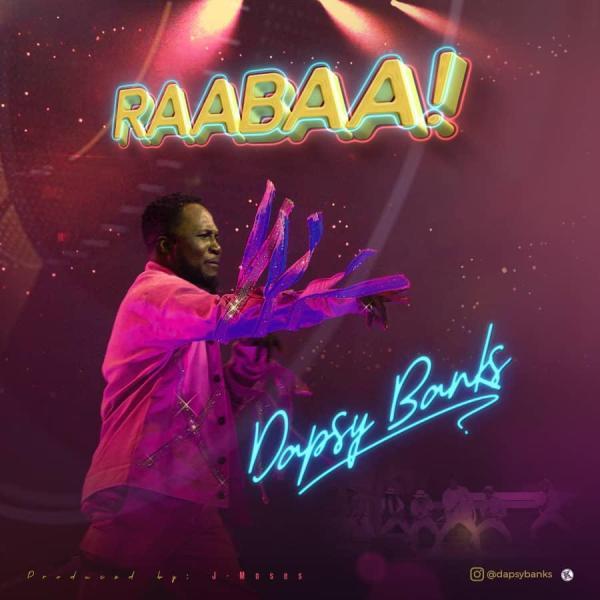 RAABAA,Dapsy Banks