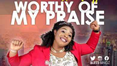 Photo of [Audio] Worthy Of My Praise By Bless Singz