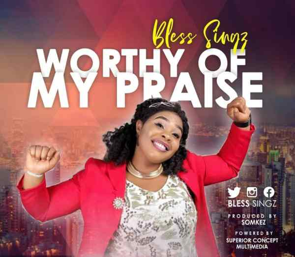Worthy Of My Praise By Bless Singz