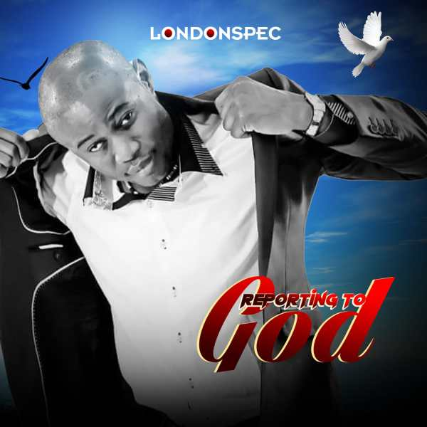 Reporting To God By LondonSpec