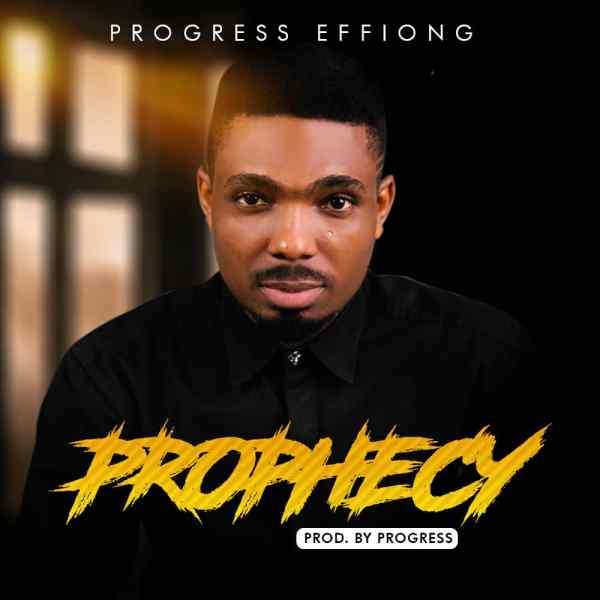 Prophecy By  Progress Effiong