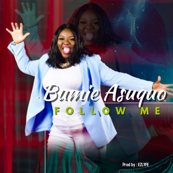 Bumie Asuquo - Follow Me