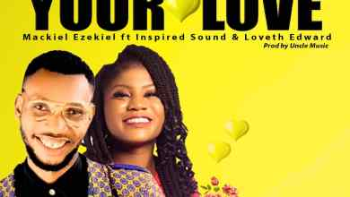 Photo of [Audio] Your love By Mackiel Ezekiel ft Loveth Edward