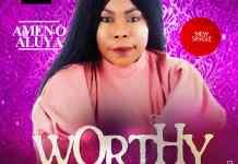 Worthy By Amen O Aluya
