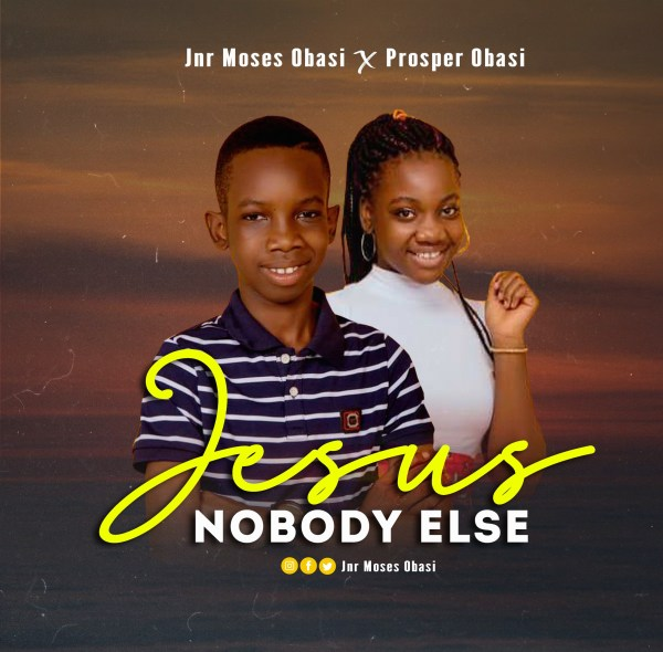 Jesus Nobody Else By Jnr. Moses Obasi