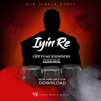 Iyin Re By Opeyemi Johnson