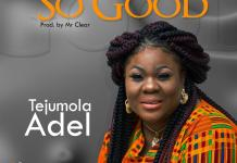 So Good By Tejumola Adel