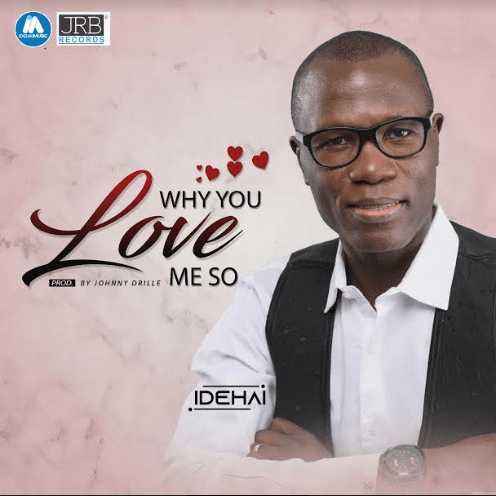 Why You Love me so By Idehai