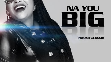 Photo of [Audio] Na You Big By Naomi Classik