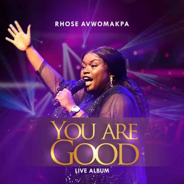 """.  Click HERE to download """"YOU ARE GOOD"""" Live Album:  https://ditto.fm/You Are Good By Rhose Avwomakpa"""