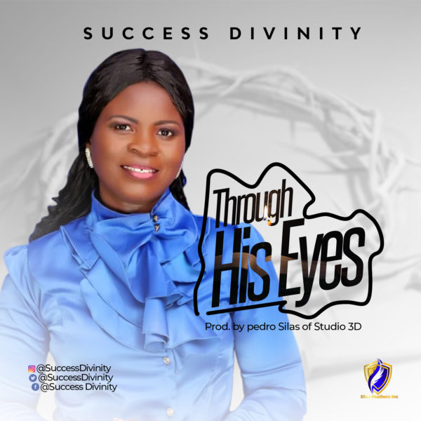 Through His Eyes By Success Divinity