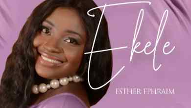 Photo of [Audio] Ekele By Esther Ephraim