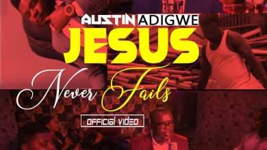 Photo of [Audio + Video] Jesus Never fails By Austin Adigwe