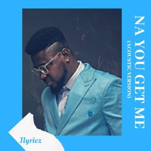 Na You Get Me (Acoustic Version) By Jlyricz