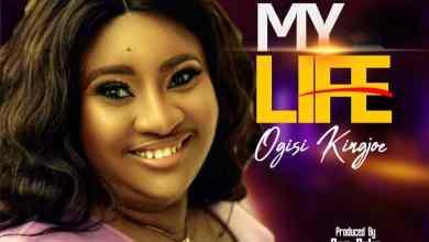 Photo of [Audio + Lyrics] My Life By Ogisi Kingjoe