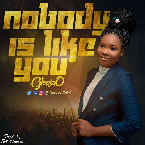 Nobody Is Like You By Gloria O.