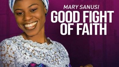 Photo of [Audio] Good Fight of Faith By Mary Sanusi