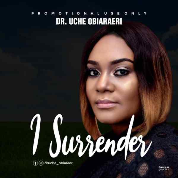 I Surrender By Dr. Uche Obiaraeri