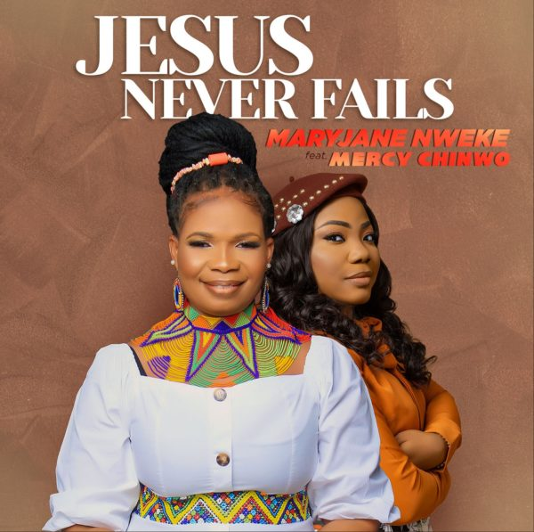 Jesus Never Fails By MaryJane Nweke