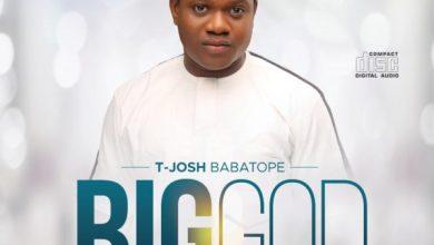 Photo of [Music] Big God By T-Josh Babatope