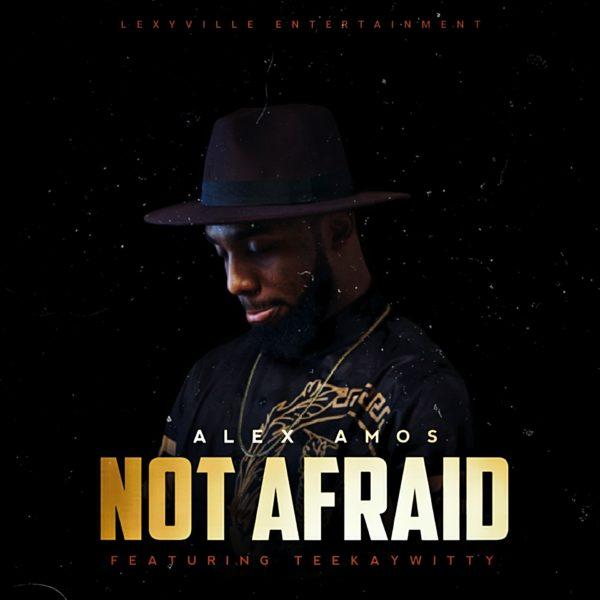 Not Afraid By Alex Amos