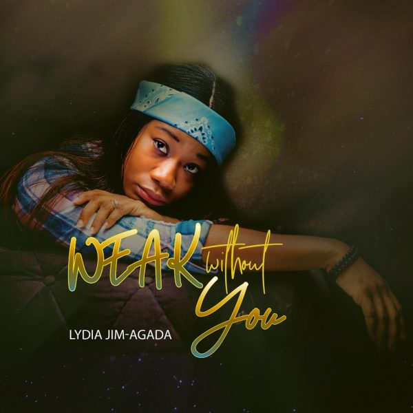 Weak Without You By Lydia Jim-Agada