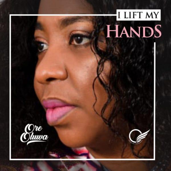 I Lift My Hands By Ore Oluwa