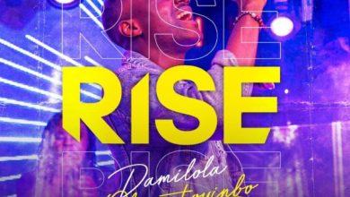 Photo of [Music] Rise By Damilola Oluwatoyinbo