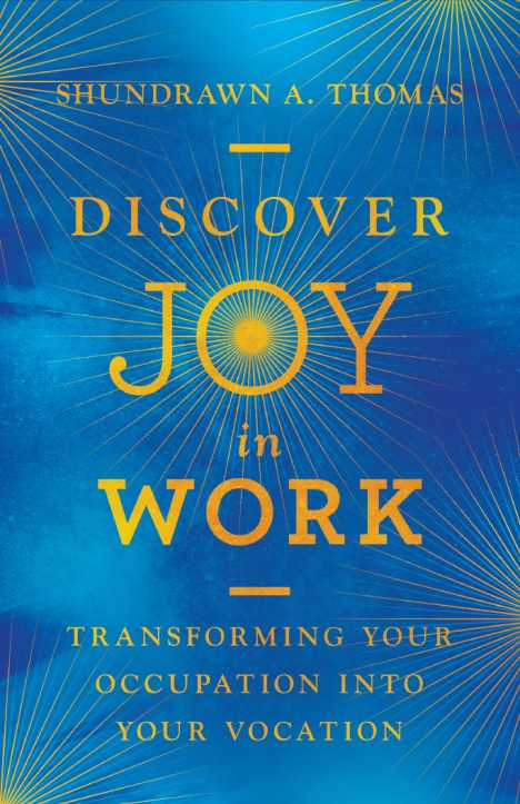 Discover Joy in Work: Transforming Your Occupation into Vocation by Shundrawn Thomas