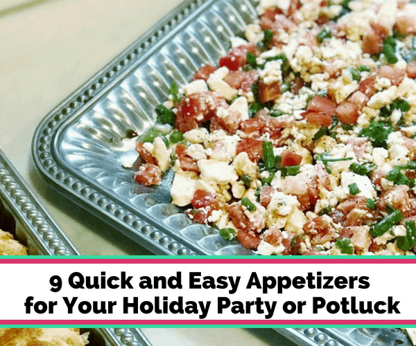 9 Quick and Easy Appetizers for Your Holiday Party or Potluck