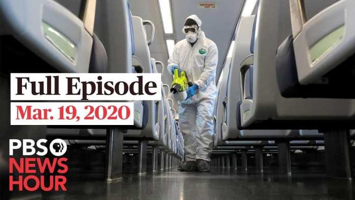 PBS NewsHour full episode, Mar 19, 2020