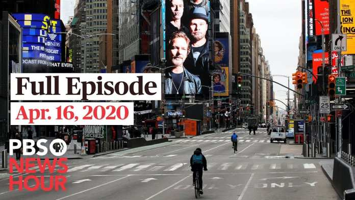 PBS NewsHour full episode, Apr 16, 2020