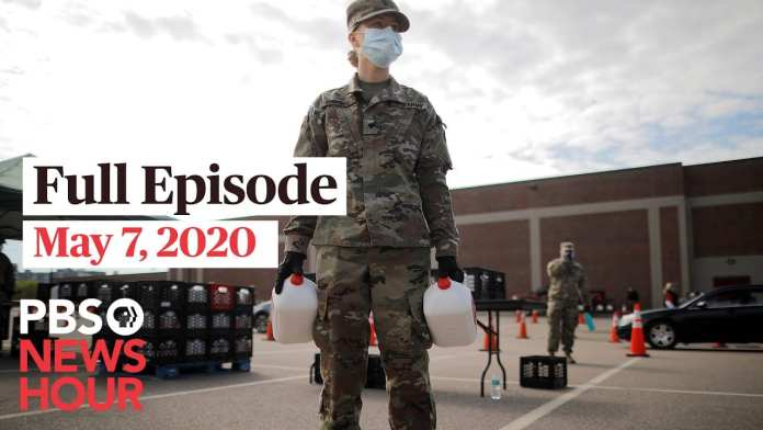 PBS NewsHour full episode, May 7, 2020