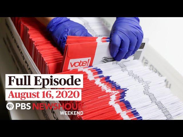 PBS NewsHour Weekend Full Episode, August 16, 2020