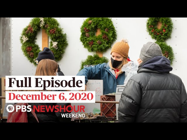 PBS NewsHour Weekend Full Episode December 6, 2020