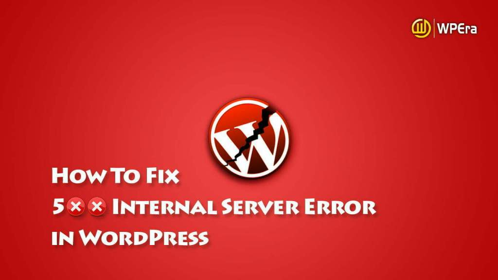 How to Fix the 500 Internal Server Error on Your WordPress Website Without losing Data?