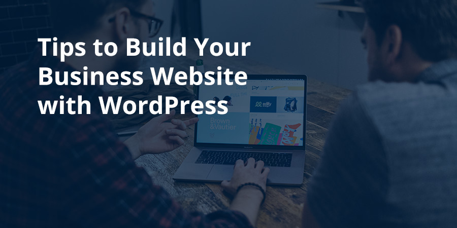 Tips for Building a Business Website with WordPress