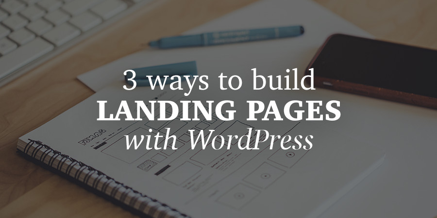 How to Build a Landing Page with WordPress from Scratch