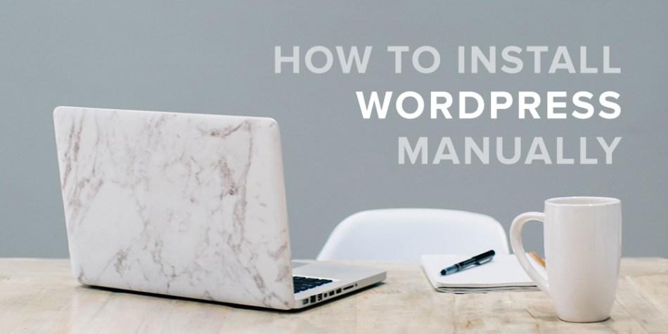 How to Install WordPress Manually On Any Host