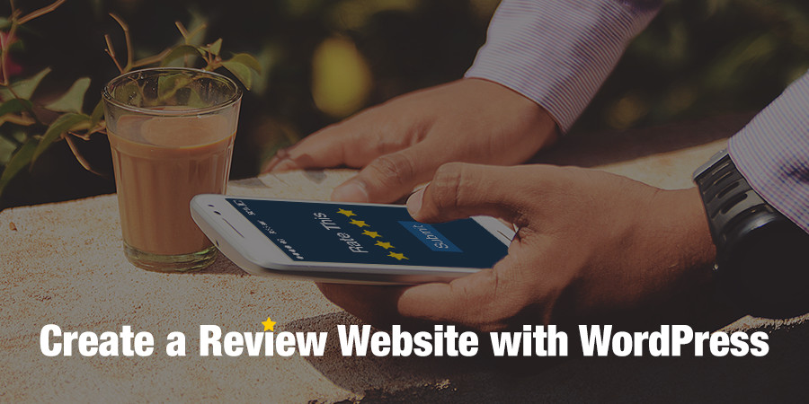 How to Create a Review Website with WordPress, 4 Key Elements
