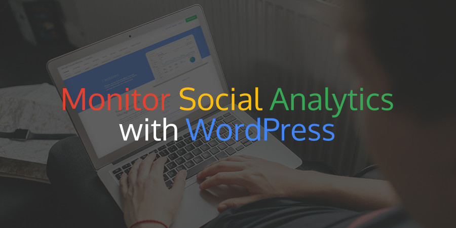 Monitoring Your Social Media Analytics with WordPress