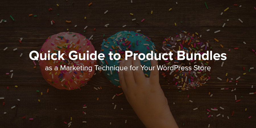 How to Use Bundled Products as a Marketing Technique for Your WordPress Store