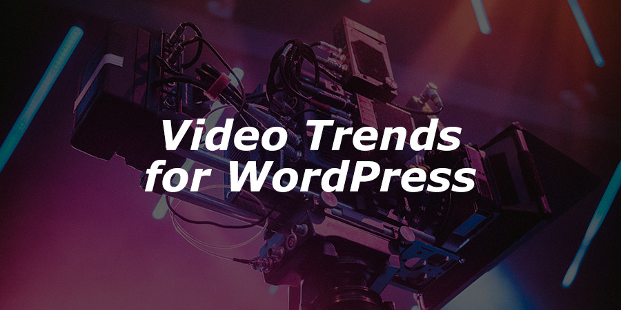2017 Video Trends To Grow Your WordPress Video Marketing