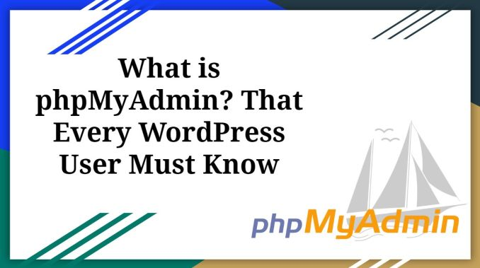 What is phpMyAdmin? That Every WordPress User Must Know