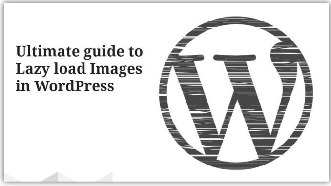 Ultimate guide to Lazy loading Images in WordPress