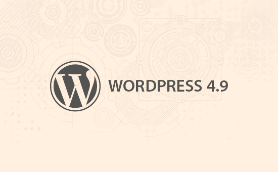 WordPress 4.9  is now ready with new features